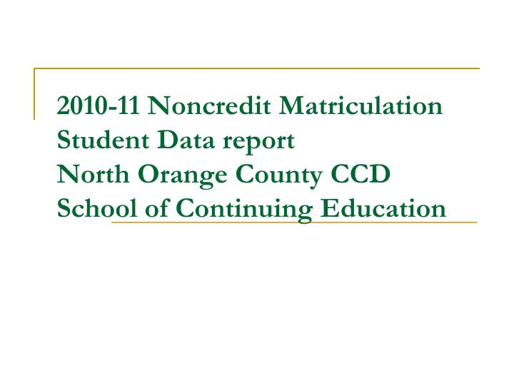 2010-11 Noncredit Matriculation Student Data report