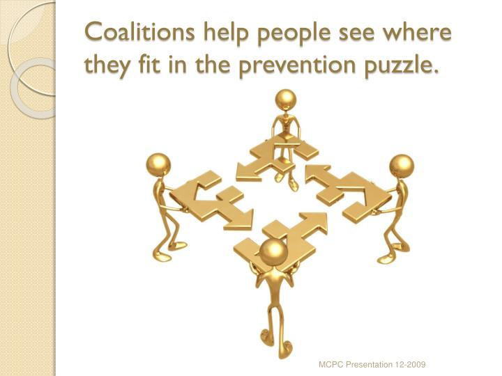 Coalitions help people see where they fit in the prevention puzzle.