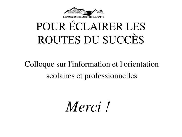 POUR ÉCLAIRER LES ROUTES DU SUCCÈS