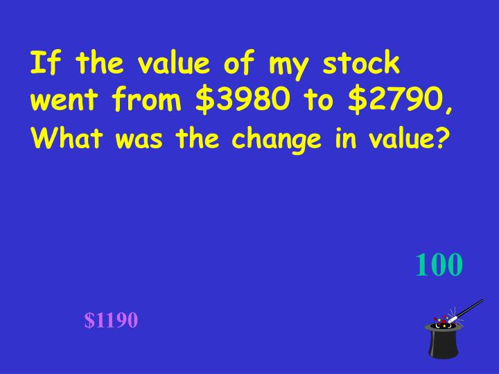 If the value of my stock went from $3980 to $2790,
