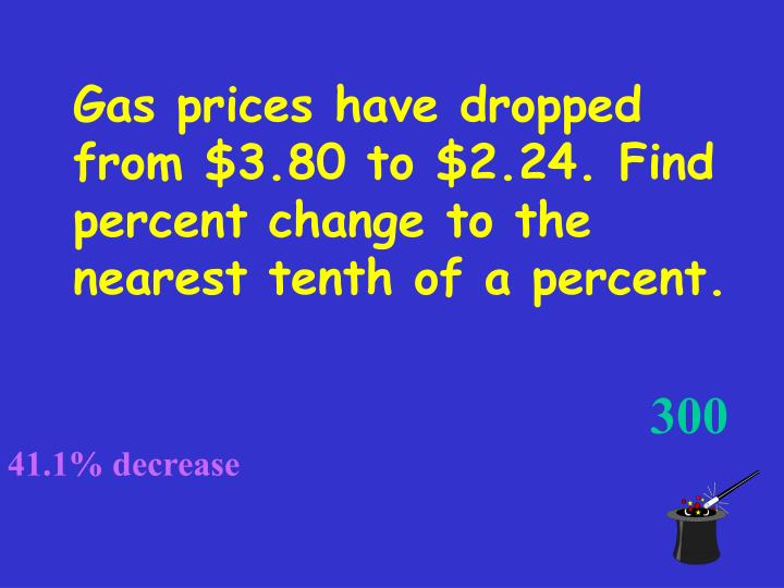 Gas prices have dropped from $3.80 to $2.24. Find percent change to the nearest tenth of a percent.