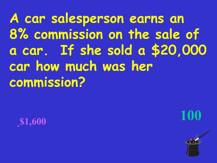 A car salesperson earns an 8% commission on the sale of a car.  If she sold a $20,000 car how much was her commission?