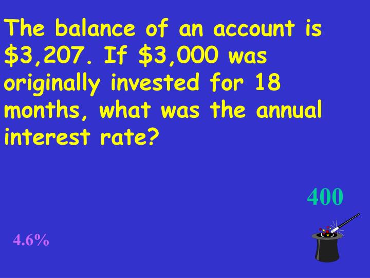 The balance of an account is $3,207. If $3,000 was originally invested for 18 months, what was the annual interest rate?