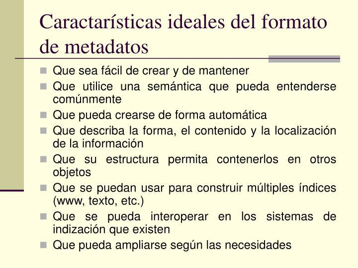 Caractarísticas ideales del formato de metadatos