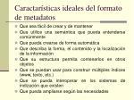 caractar sticas ideales del formato de metadatos