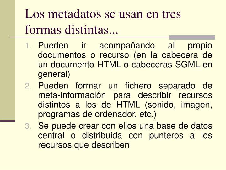 Los metadatos se usan en tres formas distintas...