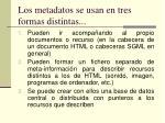 los metadatos se usan en tres formas distintas