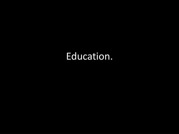Education.