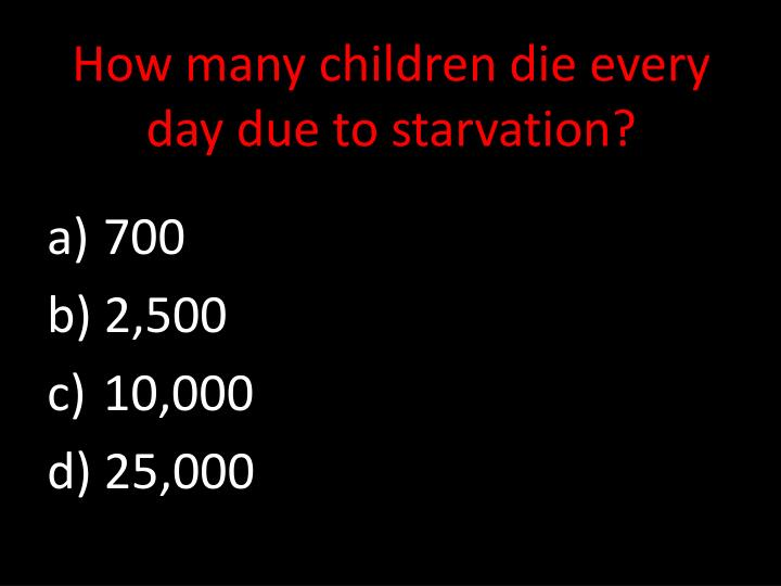 How many children die every day due to starvation?