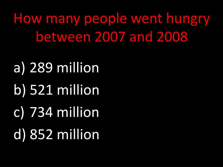 How many people went hungry between 2007 and 2008