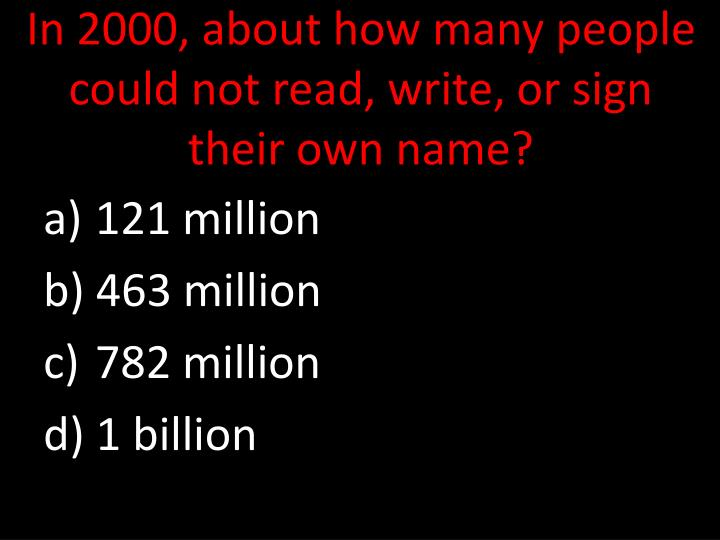 In 2000, about how many people could not read, write, or sign their own name?