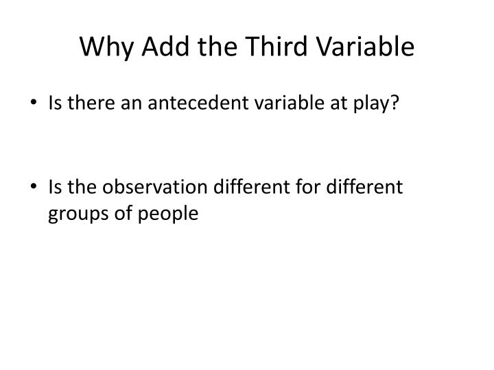 Why Add the Third Variable
