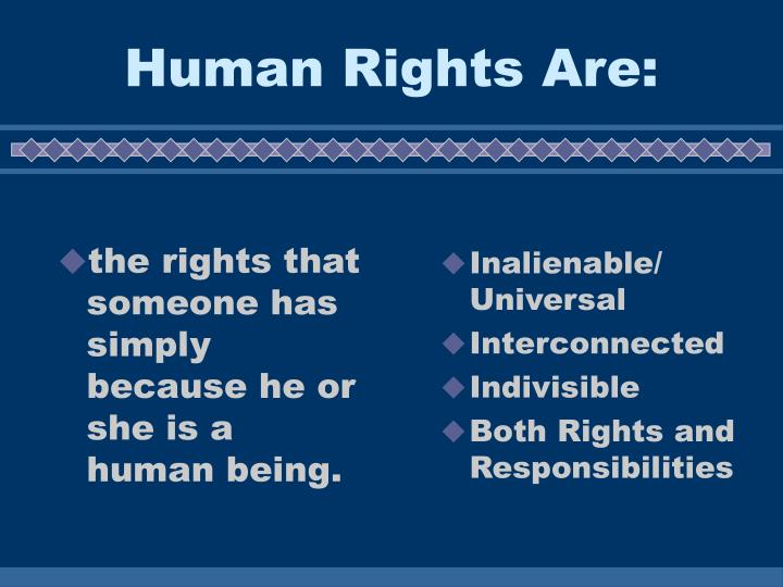 Human rights are