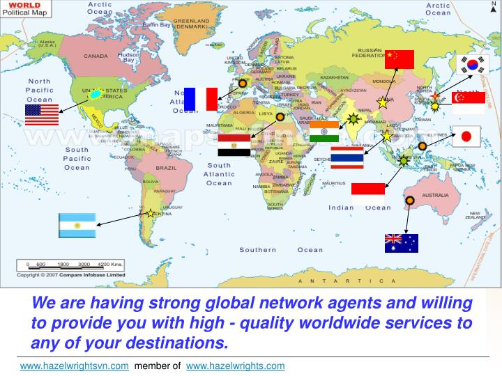 We are having strong global network agents and willing to provide you with high - quality worldwide services to any of your destinations.