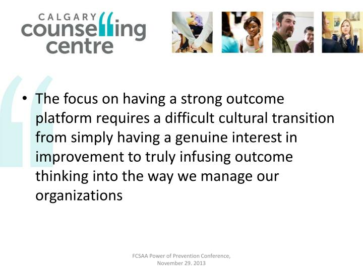 The focus on having a strong outcome platform requires
