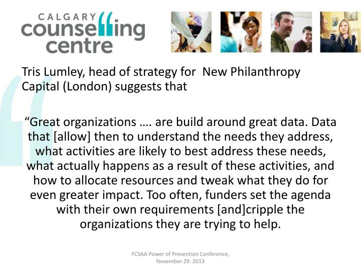 Tris Lumley, head of strategy for  New Philanthropy Capital (London) suggests that