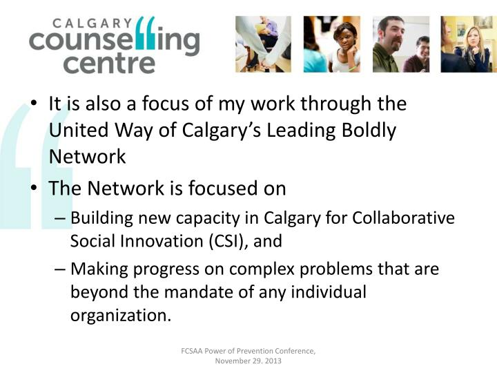 It is also a focus of my work through the United Way of Calgary's Leading Boldly Network