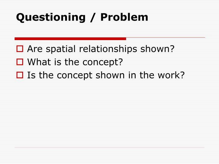 Questioning / Problem