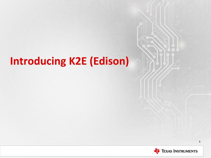 Introducing K2E (Edison)