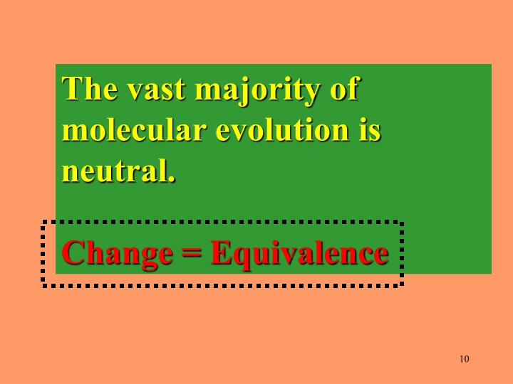 The vast majority of molecular evolution is neutral.