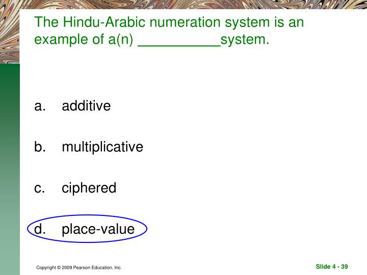 The Hindu-Arabic numeration system is an example of a(n)