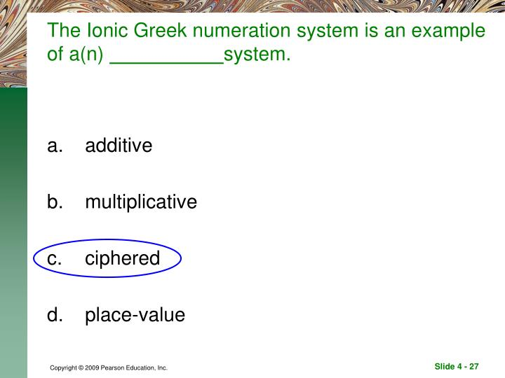 The Ionic Greek numeration system is an example of a(n)
