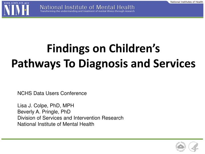 Findings on children s pathways to diagnosis and services