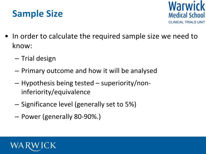 In order to calculate the required sample size we need to know: