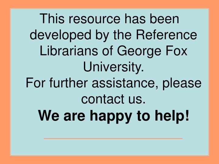 This resource has been developed by the Reference Librarians of George Fox University.