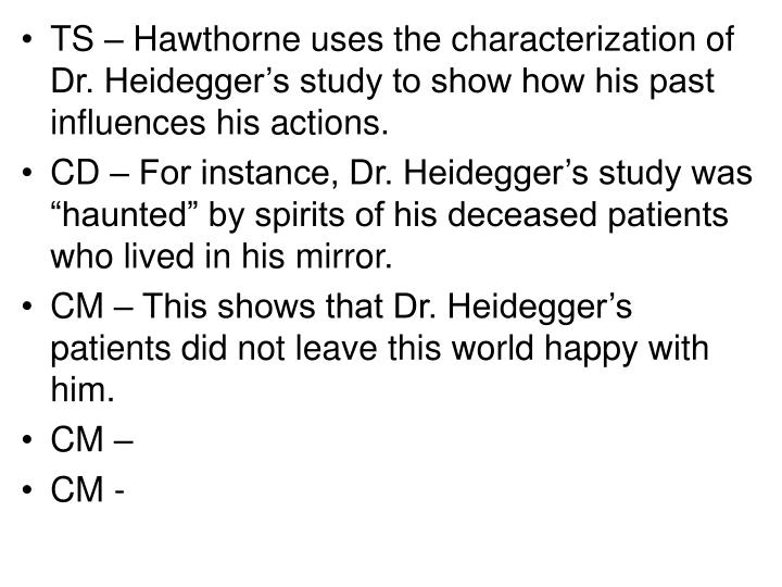 TS – Hawthorne uses the characterization of Dr. Heidegger's study to show how his past influences his actions.