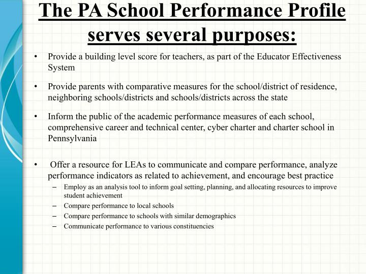 The PA School Performance Profile serves several purposes: