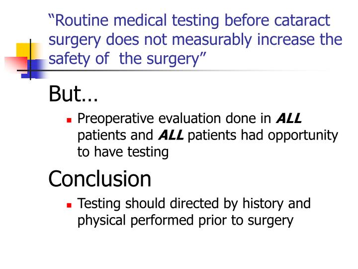 """Routine medical testing before cataract surgery does not measurably increase the safety of  the surgery"""