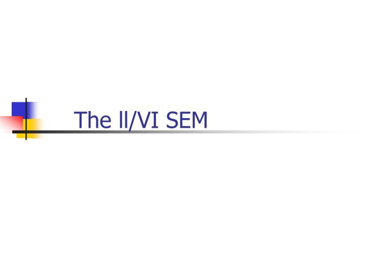 The ll/VI SEM