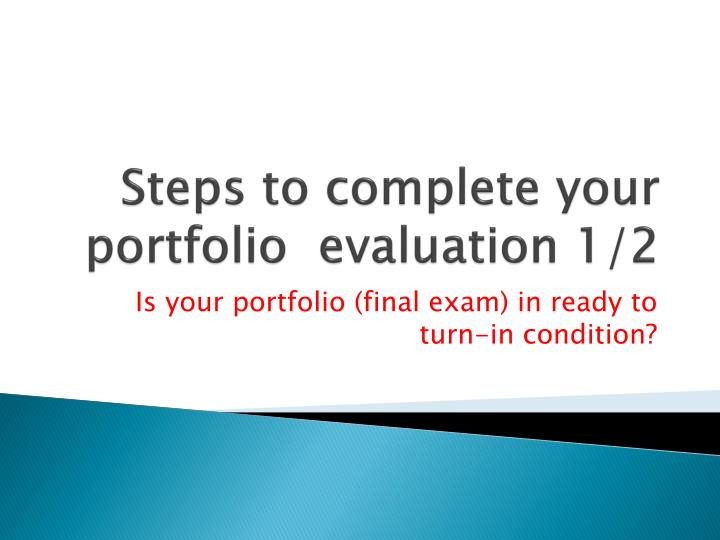 Steps to complete your portfolio evaluation 1 2