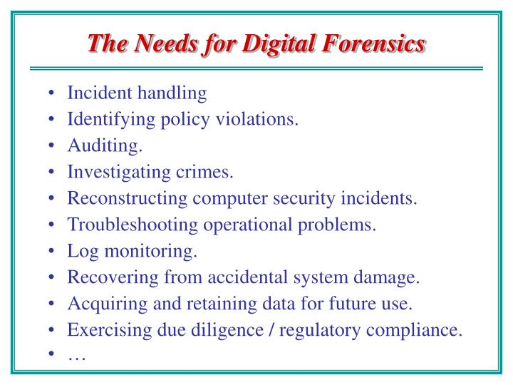 The needs for digital forensics