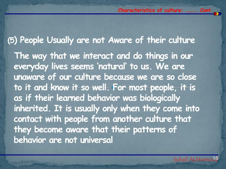 Characteristics of culture: ………. Cont.