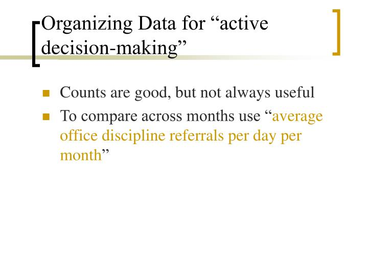 "Organizing Data for ""active decision-making"""