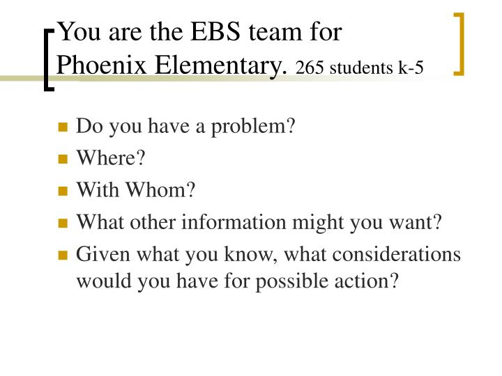 You are the EBS team for Phoenix Elementary.