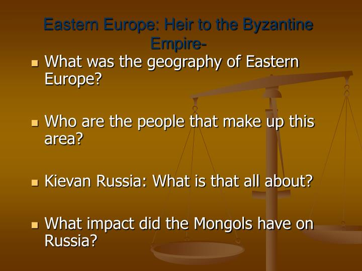 Eastern Europe: Heir to the Byzantine Empire-