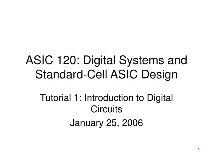 Asic 120 digital systems and standard cell asic design