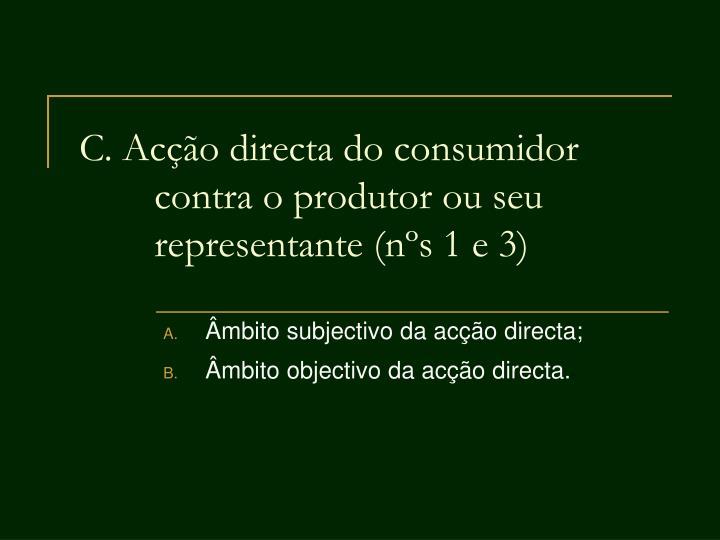 C. Acção directa do consumidor contra o produtor ou seu representante (nºs 1 e 3)