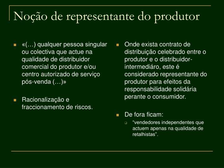 «(…) qualquer pessoa singular ou colectiva que actue na qualidade de distribuidor comercial do produtor e/ou centro autorizado de serviço pós-venda (…)»