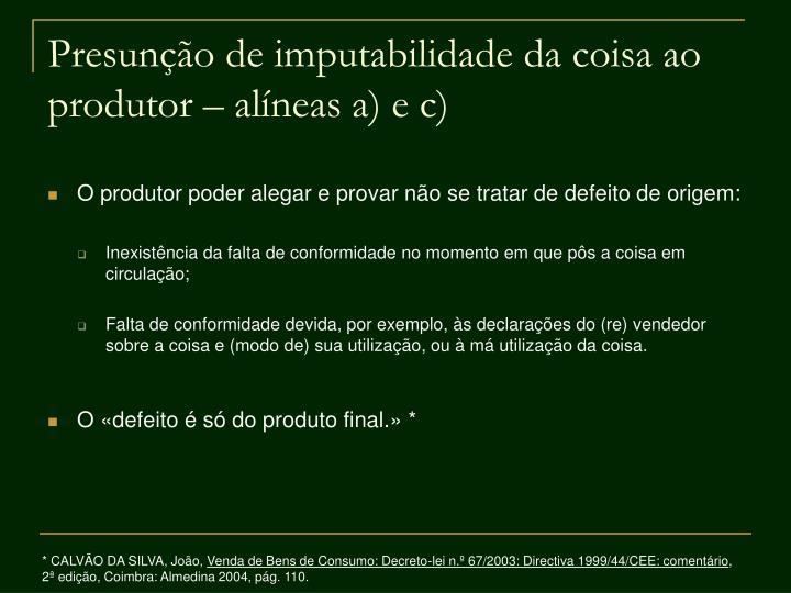 Presunção de imputabilidade da coisa ao produtor – alíneas a) e c)