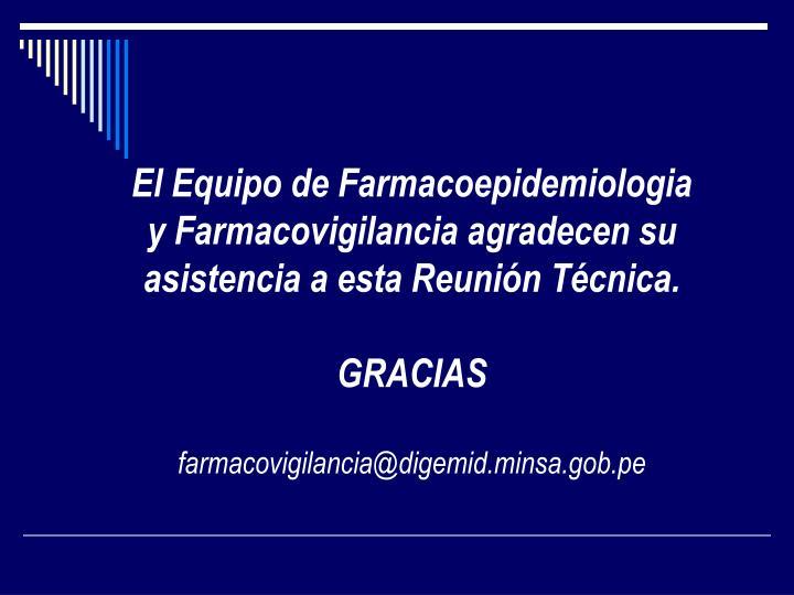 El Equipo de Farmacoepidemiologia y Farmacovigilancia agradecen su asistencia a esta Reunión Técnica.