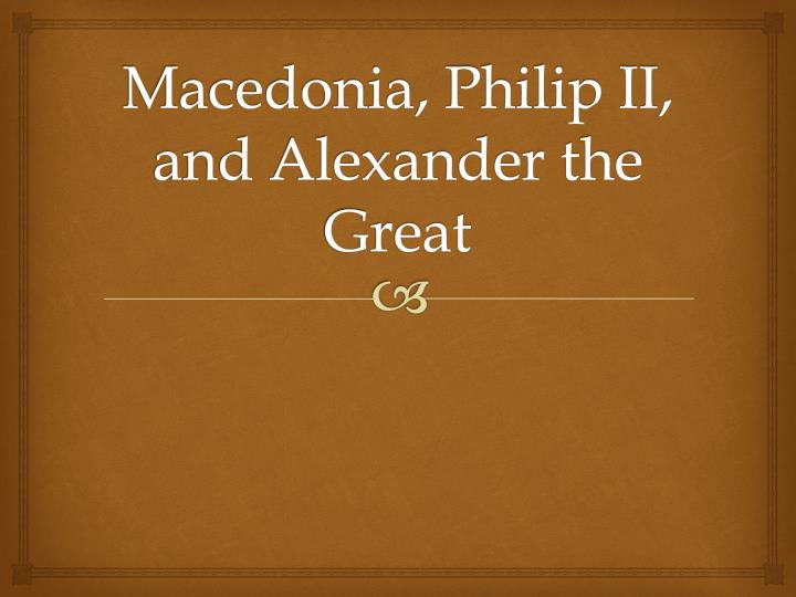 Macedonia philip ii and alexander the great