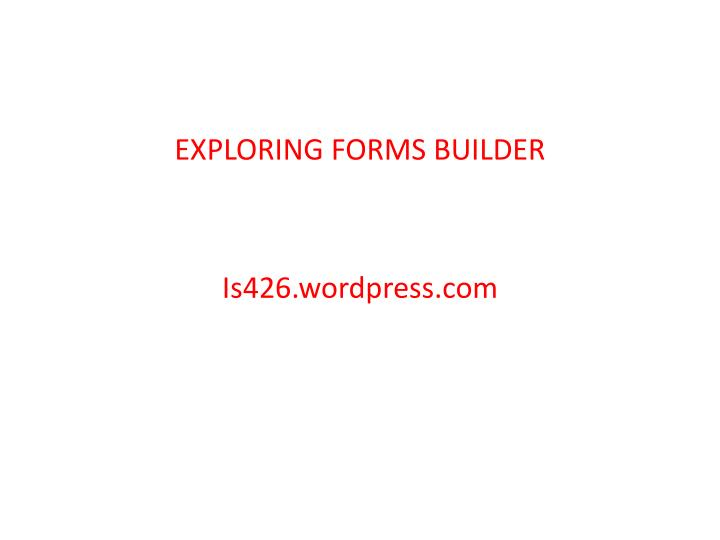 EXPLORING FORMS BUILDER