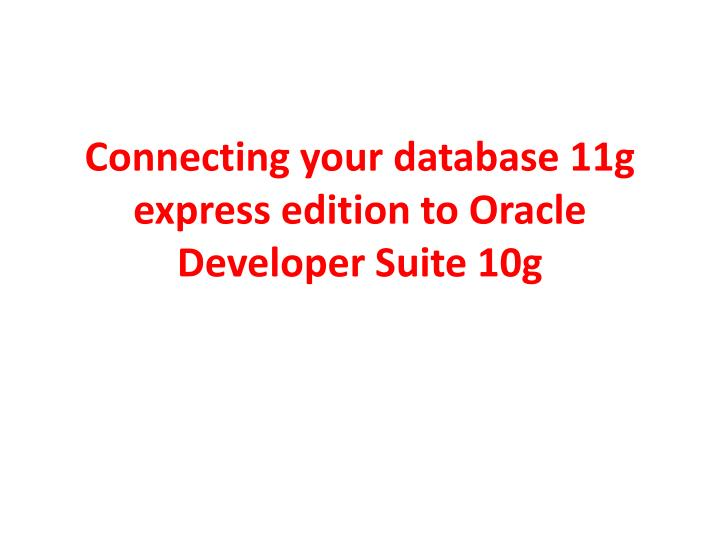 Connecting your database 11g express edition to Oracle Developer Suite 10g