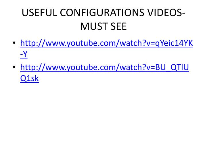 USEFUL CONFIGURATIONS VIDEOS- MUST SEE