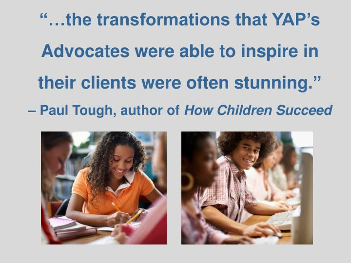 """…the transformations that YAP's Advocates were able to inspire in"