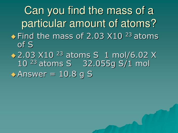 Can you find the mass of a particular amount of atoms?